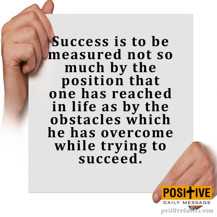Success is determined by the obstacles which are overcome